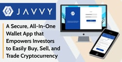 Javvy: A Secure, All-In-One Wallet App that Empowers Investors to Easily Buy, Sell, and Trade Cryptocurrency
