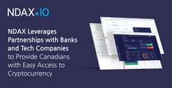 NDAX Leverages Partnerships with Banks and Tech Companies to Provide Canadians with Easy Access to Cryptocurrency