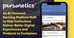 Personetics: An AI-Powered Banking Platform Built to Help Institutions Deliver Better Digital Experiences and Products to Customers