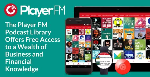 The Player FM Podcast Library Offers Free Access to a Wealth of Business and Financial Knowledge