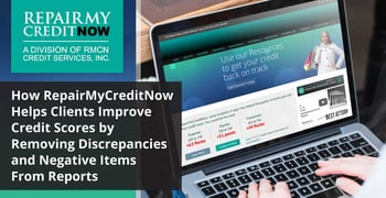 How RepairMyCreditNow Helps Clients Improve Credit Scores by Removing Discrepancies and Negative Items From Reports