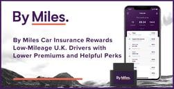 By Miles Car Insurance Rewards Low-Mileage U.K. Drivers with Lower Premiums and Helpful Perks