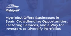 MytripleA Offers Businesses in Spain Crowdlending Opportunities, Factoring Services, and a Way for Investors to Diversify Portfolios
