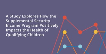 A Study Explores How the Supplemental Security Income Program Positively Impacts the Health of Qualifying Children