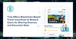 Triip Offers Blockchain-Based Travel Incentives to Reward Users for Sharing Itinerary and Excursion Data