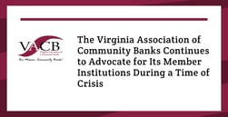 The Virginia Association of Community Banks Continues to Advocate for Its Member Institutions During a Time of Crisis