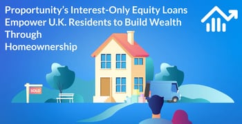 Proportunity's Interest-Only Equity Loans Empower U.K. Residents to Build Wealth Through Homeownership