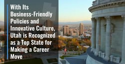 With Its Business-Friendly Policies and Innovative Culture, Utah is Recognized as a Top State for Making a Career Move