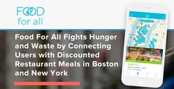 Food For All Fights Hunger and Waste by Connecting Users with Discounted Restaurant Meals in Boston and New York