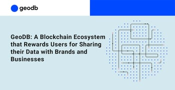 GeoDB: A Blockchain Ecosystem that Rewards Users for Sharing their Data with Brands and Businesses