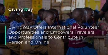 GivingWay Offers International Volunteer Opportunities and Empowers Travelers and Professionals to Contribute In Person and Online