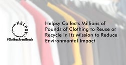 Helpsy Collects Millions of Pounds of Clothing to Reuse or Recycle in Its Mission to Reduce Environmental Impact