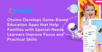 Otsimo Offers Game Based Special Education Apps