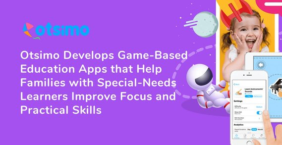 Otsimo's Game-Based Special Education Apps Help Learners Improve Focus and Develop Practical Skills