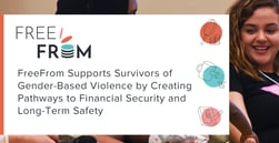 FreeFrom Supports Survivors of Gender-Based Violence by Creating Pathways to Financial Security and Long-Term Safety