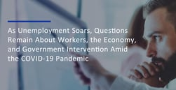 As Unemployment Soars, Questions Remain About Workers, the Economy, and Government Intervention Amid the COVID-19 Pandemic