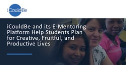iCouldBe and its E-Mentoring Platform Help Students Plan for Creative, Fruitful, and Productive Lives