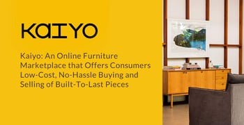 Kaiyo: An Online Used Furniture Marketplace that Offers Consumers Low-Cost, No-Hassle Buying and Selling of Built-To-Last Pieces