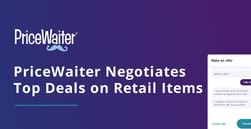 PriceWaiter Leverages Technology and Its Retail Relationships to Negotiate Surprisingly Low Prices on Top Products