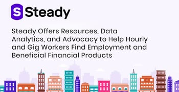 Steady Offers Resources, Data Analytics, and Advocacy to Help Hourly and Gig Workers Find Employment and Beneficial Financial Products