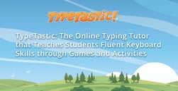 TypeTastic: The Online Typing Tutor that Teaches Students Fluent Keyboard Skills through Games and Activities