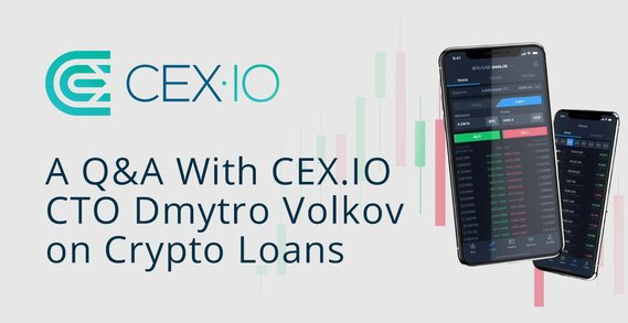 How Cryptocurrency Disrupts the Financial Industry Through Cryptocurrency Backed Loans — A Q&A With CEX.IO CTO Dmytro Volkov