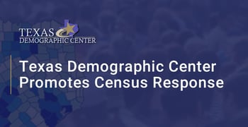 Texas Demographic Center Promotes Census Response