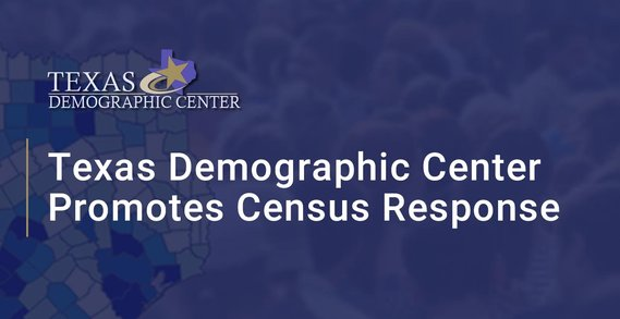 The Texas Demographic Center Encourages 2020 Census Responses to Ensure Continued Prosperity and Well-Being in Communities