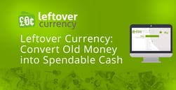 Leftover Currency is a Convenient Service that Converts Obsolete and Unused International Money to Your Preferred Currency