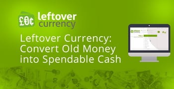 Leftover Currency Converts Old Money Into Spendable Cash