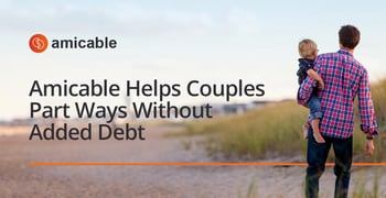 Amicable Helps Couples Part Ways Without Added Debt
