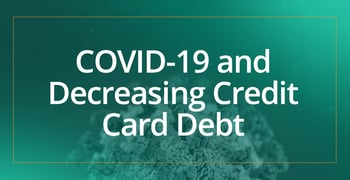 Covid 19 And Decreasing Credit Card Debt