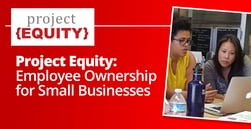 Project Equity Helps SMBs Implement Employee Ownership Without Workers Accruing Personal Debt