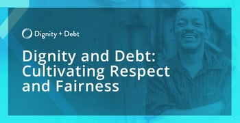 Dignity And Debt Is Cultivating Respect And Fairness