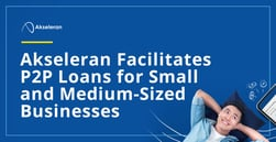 Akseleran Facilitates P2P Loans for Small and Medium-Sized Businesses