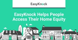 EasyKnock Helps People Skip the Loan Process and Still Access the Equity in their Homes