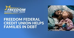Freedom Federal Credit Union Offers Products and Services Aimed at Families Struggling with Debt