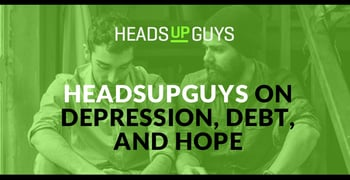 Headsupguys On Depression Debt And Hope