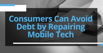 Consumers Can Avoid Debt By Repairing Mobile Tech