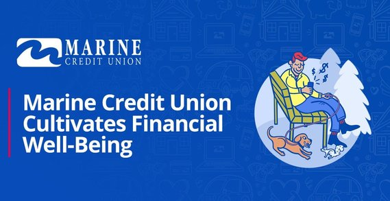 Marine Credit Union's Loan Products and Programs Cultivate Financial Well-Being for its Members