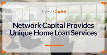 Network Capital Provides Unique Home Loan Services