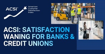 Acsi Reports Satisfaction Is Waning For Banks And Credit Unions