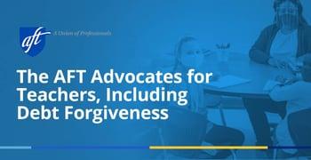 The Aft Advocates For Teachers Including Debt Forgiveness