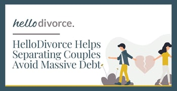 Hellodivorce Helps Separating Couples Avoid Massive Debt