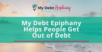 My Debt Epiphany Helps People Get Out Of Debt