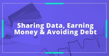 Sharing Data Earning Money And Avoiding Debt