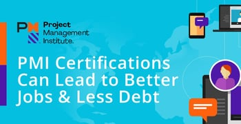 Pmi Certifications Can Lead To Better Jobs Less Debt