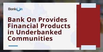 Bank On Provides Financial Products In Underbanked Communities