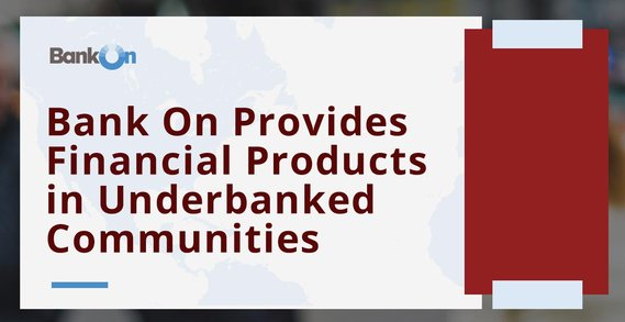 Bank On Helps Local Banks and Credit Unions Provide Financial Products to Underbanked Communities