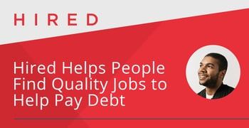 Hired Helps People Find Quality Jobs To Help Pay Debt